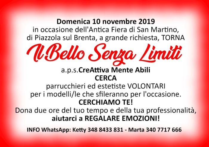 Domenica 10 novembre 2019 in occasione dell'Antica Fiera di San Martino di Piazzola sul Brenta, a grande richiesta, TORNA Il Bello Senza Limiti! A.p.s.CreAttivaMente Abili CERCA parrucchieri ed estetiste VOLONTARI per i modelli/le che sfileranno per l'occasione. CERCHIAMO TE! Dona due ore del tuo tempo e della tua professionalità AIUTACI A REGALARE EMOZIONI🎁🎁🎁🎁🎁🎁🎁🎁🎁🎁🎁🎁🎁🎁🎁🎁🎁🎁🎁🎁🎁🎁🎁🎁 INFO WhatsApp: Ketty 348 8433 831 Marta 340 7717 666